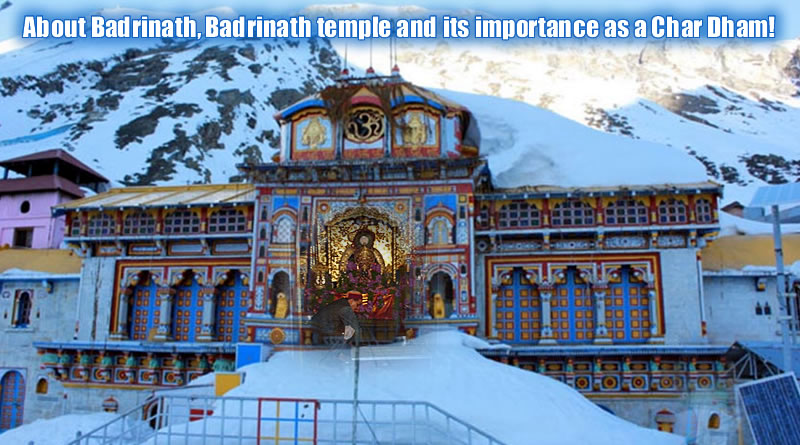 About Badrinath, Badrinath temple and its importance as a Char Dham!