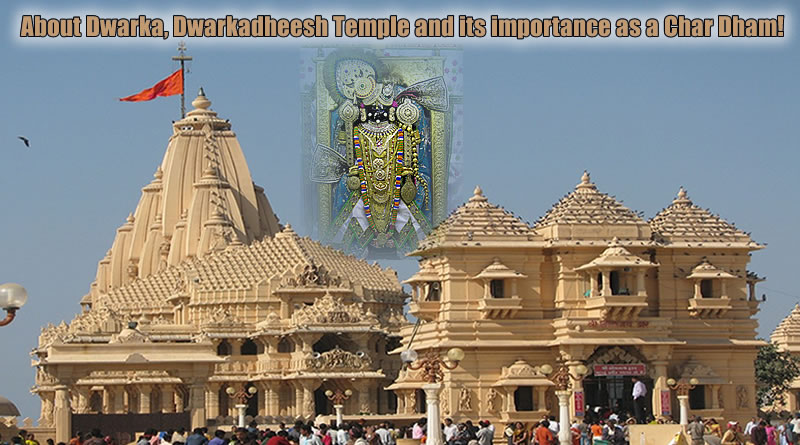 About Dwarka, Dwarkadheesh Temple and its importance as a Char Dham!