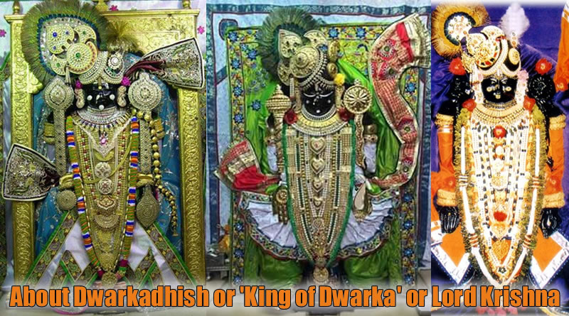About Dwarkadhish or King of Dwarka or Lord Krishna and its idol