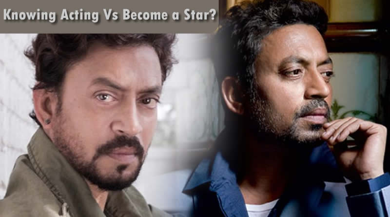 Irrfan Khan feels as no need of knowing acting to become a star!