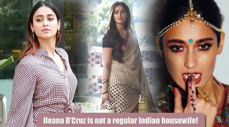 Ileana D'Cruz is not a regular Indian housewife?