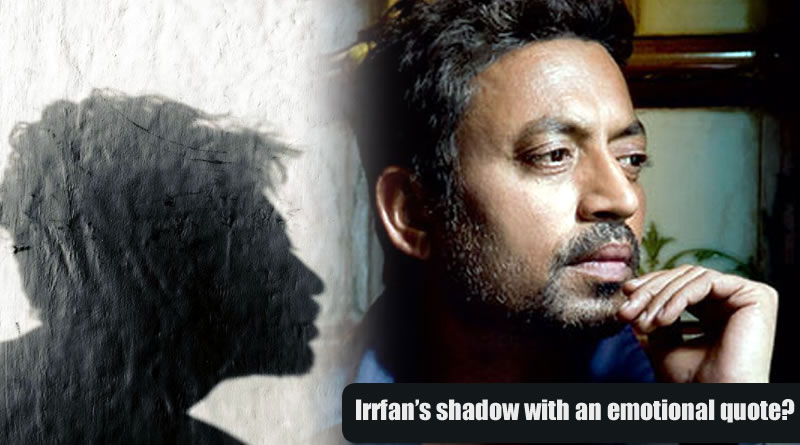 Irrfan Khan's touching quote with his shadow!