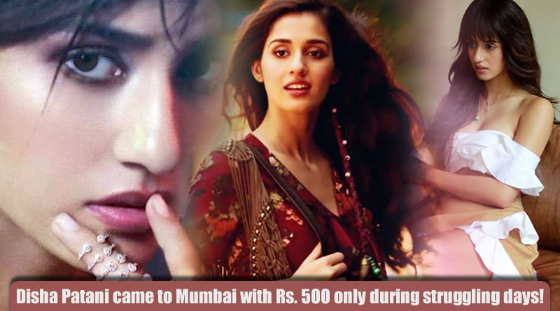 Disha Patani came to Mumbai with Rs. 500 only during struggling days!
