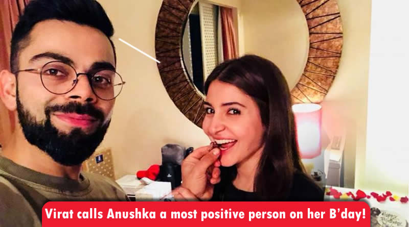 Virat calls Anushka a most positive person on her Birth Day!