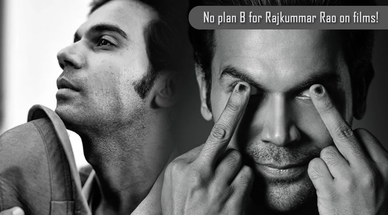 No plan B for Rajkummar Rao on films!