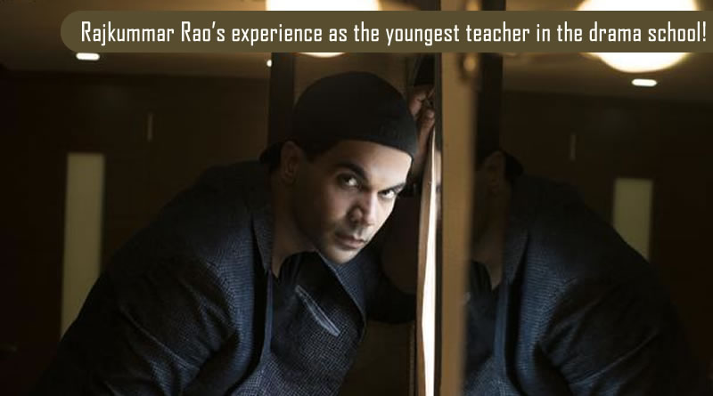 Rajkummar Rao's experience as the youngest teacher in the drama school!