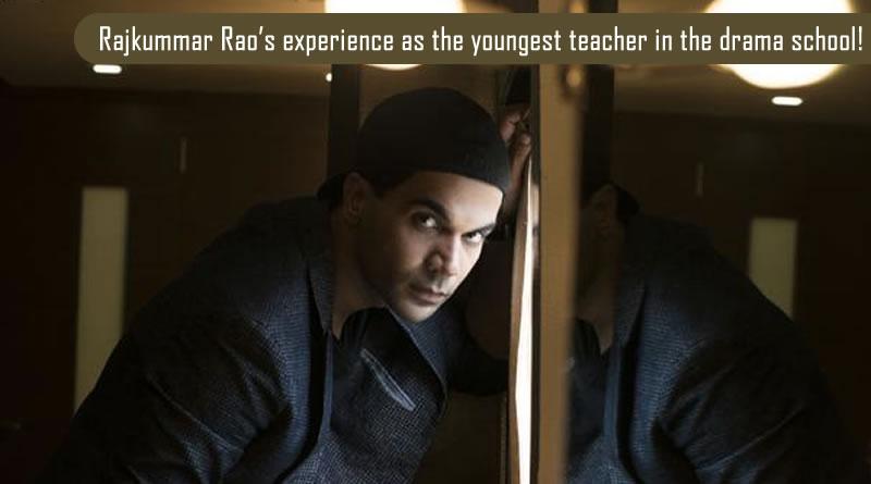 Rajkummar Rao's experience as the youngest teacher in the drama school!