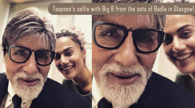 Taapsee's selfie with Big B from the sets of Badla in Glasgow!