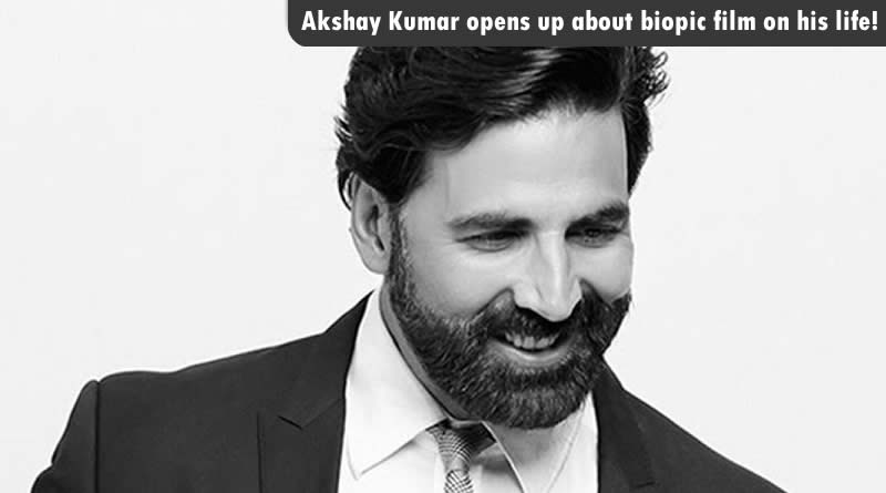 Akshay Kumar opens up about biopic film on his life!