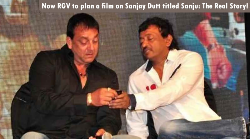 Now RGV to plan a film on Sanjay Dutt titled Sanju: The Real Story!