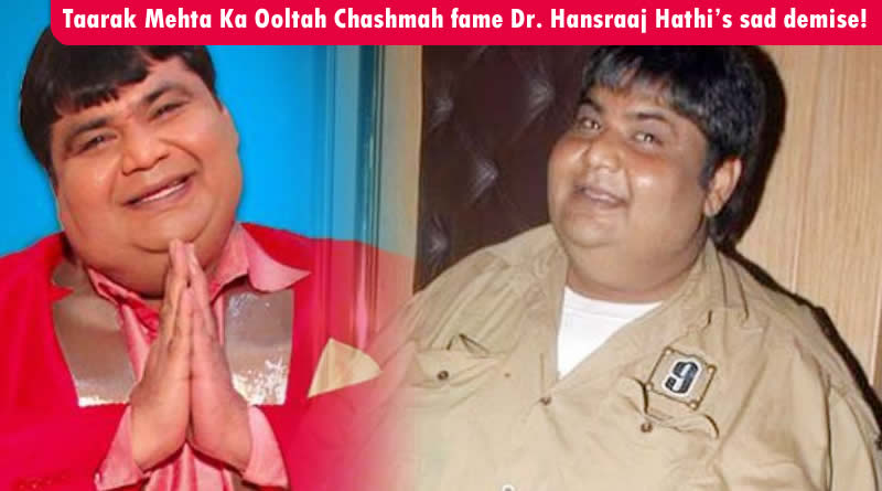 Taarak Mehta Ka Ooltah Chashmah fame Dr. Hansraaj Hathi's sad demise!