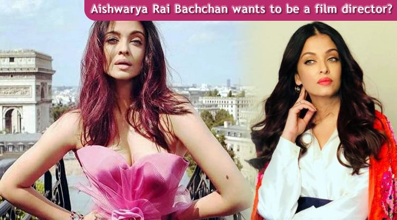 Aishwarya Rai Bachchan wants to be a film director!