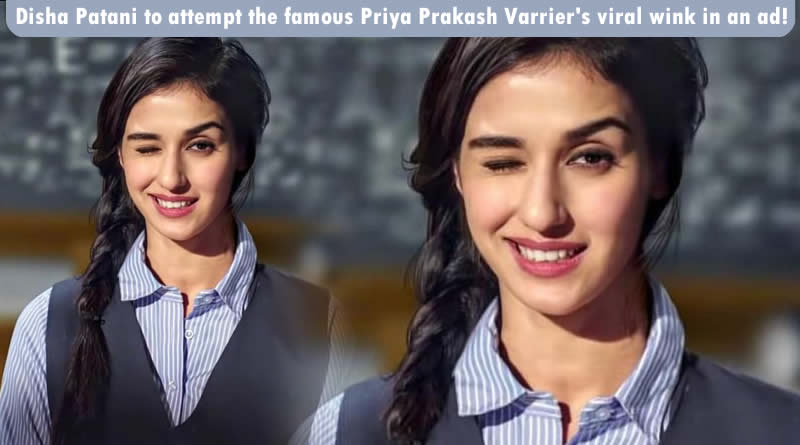 Disha Patani to attempt the famous Priya Prakash Varrier's viral wink in an ad!