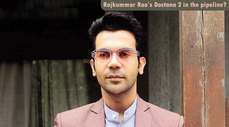 Rajkummar Rao's Dostana 2 in the pipeline