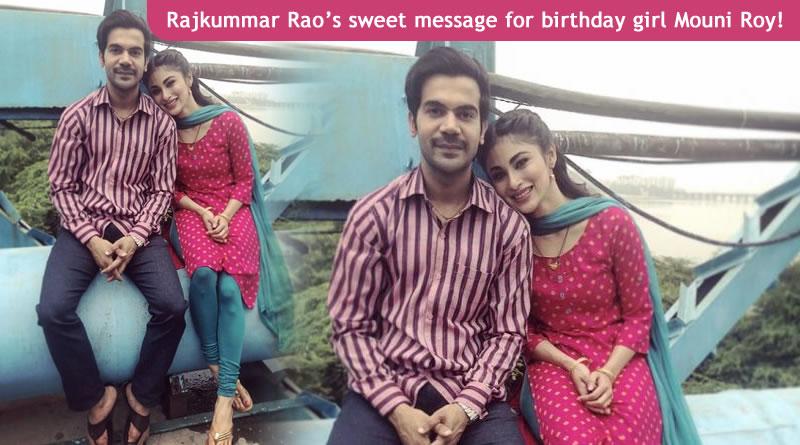 Rajkummar Rao's sweet message for birthday girl Mouni Roy!