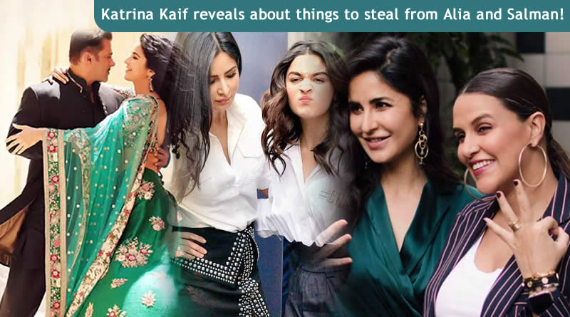 Katrina Kaif reveals about things to steal from Alia Bhatt and Salman Khan!