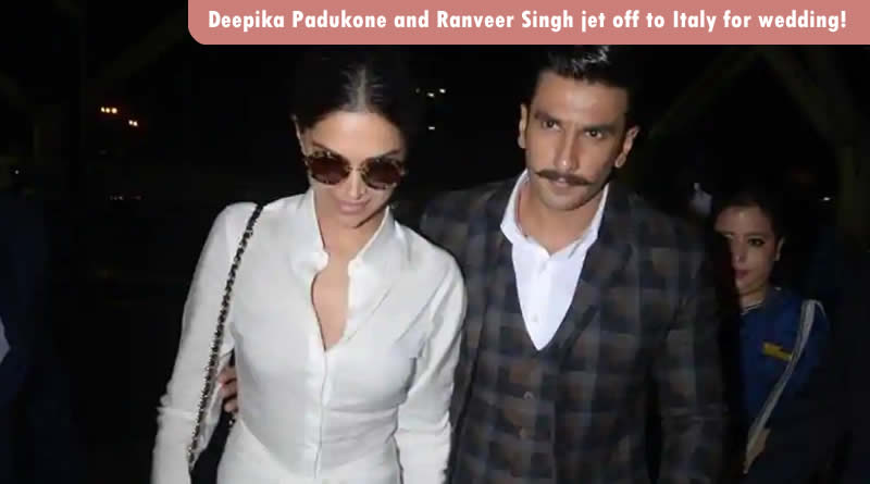 Deepika Padukone and Ranveer Singh jet off to Italy for wedding!