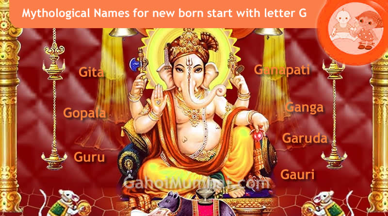 Mythological, Historical, Vedic and Hindu Legendary Names for new born start with letter G with meanings!