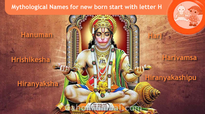 Mythological, Historical, Vedic and Hindu Legendary Names for new born start with letter H with meanings!