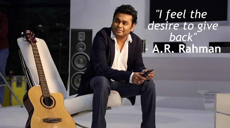 I feel the desire to give back, says A.R. Rahman!