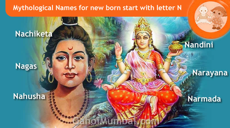 Mythological, Historical, Vedic and Hindu Legendary Names for new born start with letter N with meanings!