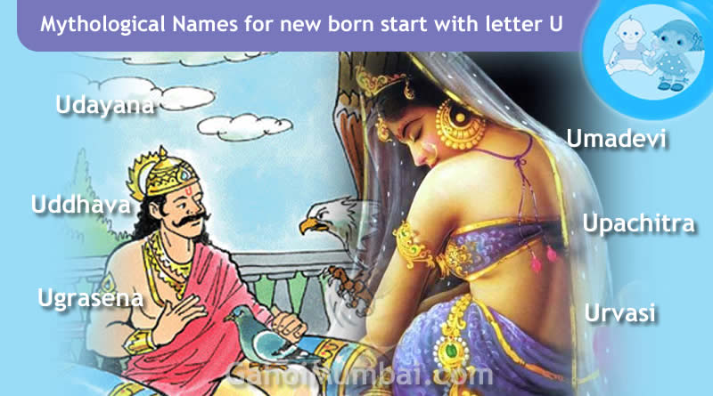 Mythological, Historical, Vedic and Hindu Legendary Names for new born start with letter U with meanings!