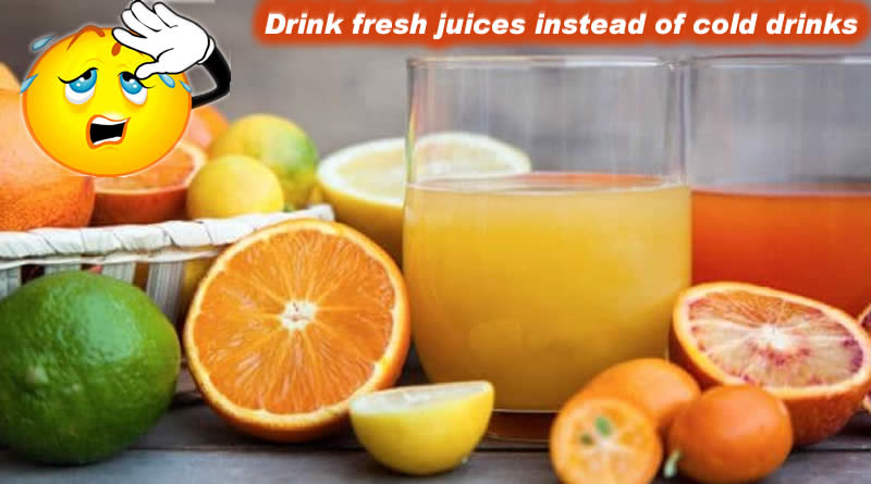 Drink fresh juices instead of cold drinks